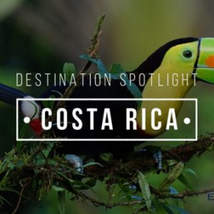 Destination Spotlight: Costa Rica