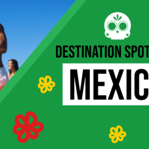 Destination Spotlight: Mexico