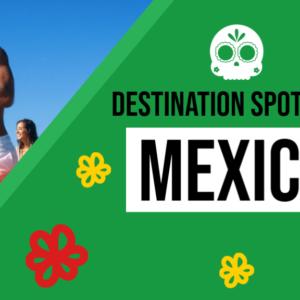 Destination Spotlight: Mexico